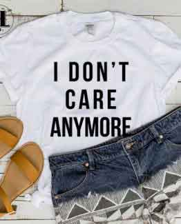 T-Shirt I Dont Care Anymore men women round neck tee. Printed and delivered from USA or UK.