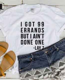 T-Shirt I Got 99 Errands men women round neck tee. Printed and delivered from USA or UK.