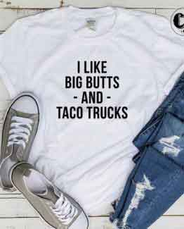 T-Shirt I Like Big Butt And Taco Trucks men women round neck tee. Printed and delivered from USA or UK.