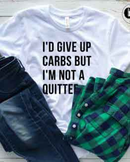 T-Shirt I'd Give Up Carbs