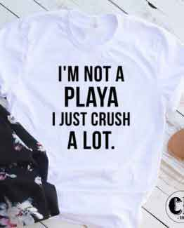 T-Shirt I'm Not A Playa men women round neck tee. Printed and delivered from USA or UK.