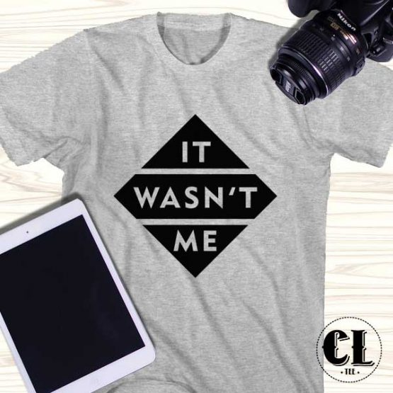 T-Shirt It Wasnt Me men women round neck tee. Printed and delivered from USA or UK.
