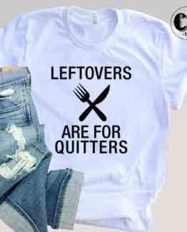 T-Shirt Leftovers For Quitters men women round neck tee. Printed and delivered from USA or UK.