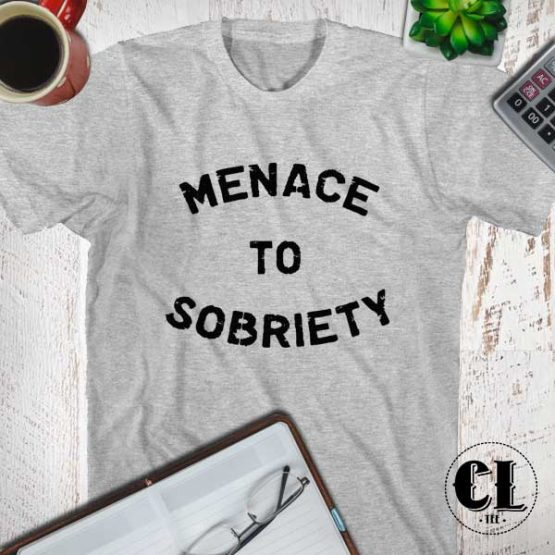 T-Shirt Menace To Sobriety men women round neck tee. Printed and delivered from USA or UK.