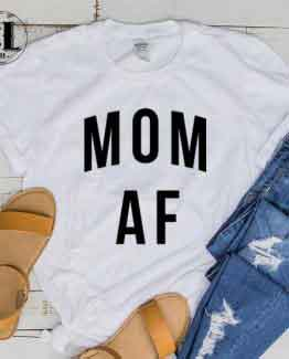 T-Shirt Mom AF men women round neck tee. Printed and delivered from USA or UK.