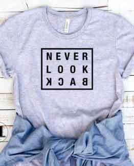 T-Shirt Never Look Back men women round neck tee. Printed and delivered from USA or UK.