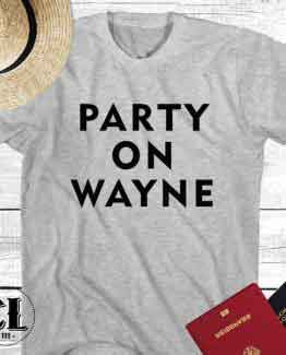 T-Shirt Party On Wayne men women round neck tee. Printed and delivered from USA or UK.