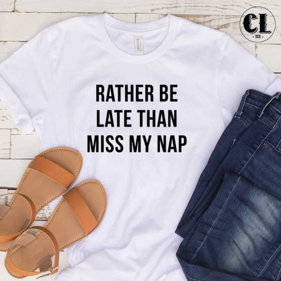 T-Shirt Rather Be Late men women round neck tee. Printed and delivered from USA or UK.