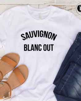 T-Shirt Sauvignon Blanc Out men women round neck tee. Printed and delivered from USA or UK.