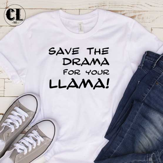 T-Shirt Save The Drama men women round neck tee. Printed and delivered from USA or UK.