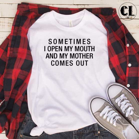 T-Shirt Sometimes I Open My Mouth men women round neck tee. Printed and delivered from USA or UK.