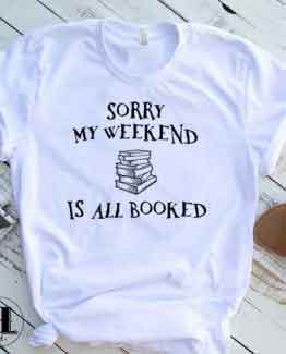 T-Shirt Sorry My Weekend All Booked men women round neck tee. Printed and delivered from USA or UK.