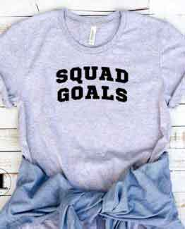 T-Shirt Squad Goals men women round neck tee. Printed and delivered from USA or UK.