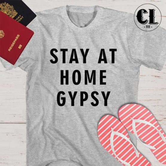 T-Shirt Stay At Home Gypsy men women round neck tee. Printed and delivered from USA or UK.