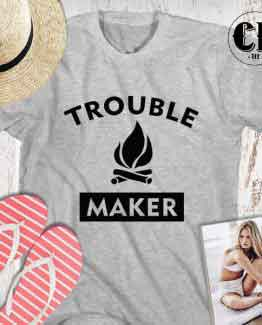 T-Shirt Trouble Maker men women round neck tee. Printed and delivered from USA or UK.