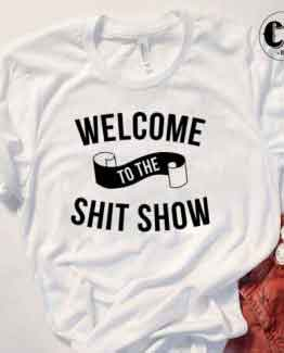 T-Shirt Welcome To The Shit Show men women round neck tee. Printed and delivered from USA or UK.