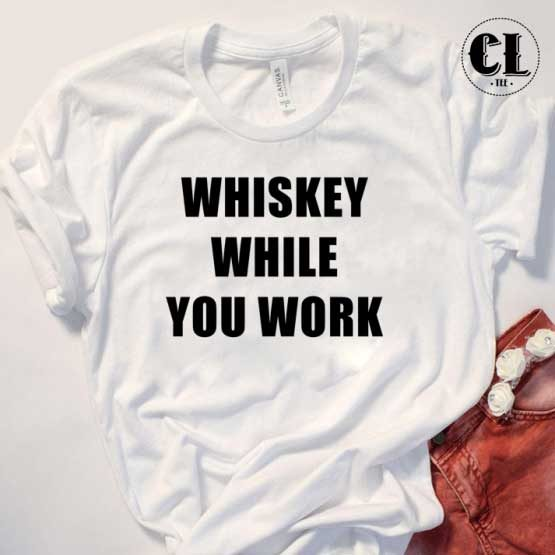 T-Shirt Whiskey While You Work men women round neck tee. Printed and delivered from USA or UK.