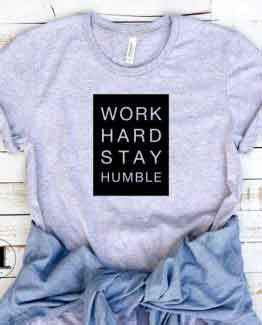 T-Shirt Work Hard Stay Humble men women round neck tee. Printed and delivered from USA or UK.