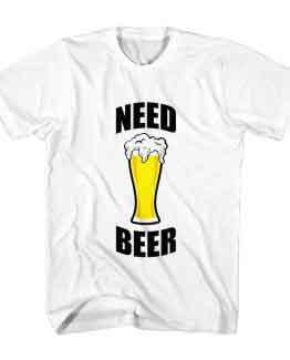 Need Beer T-Shirt