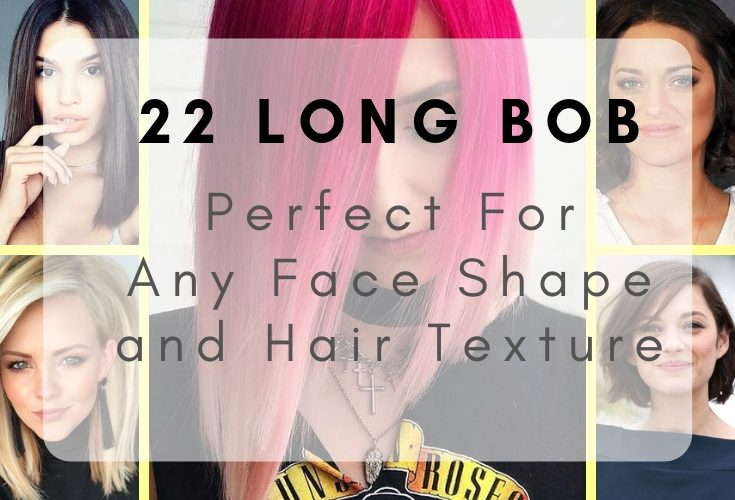 22 Long Bob Hair Cut That Perfect For Any Face Shape and Hair Texture.