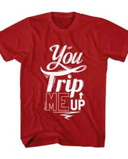 T-Shirt You Trip Me Up Typography by Clotee.com Typography, Lettering, Calligraphy Men Women Crew Neck Tee