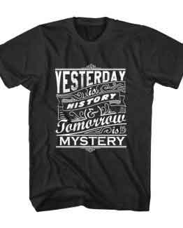 T-Shirt Yesterday is History Typography