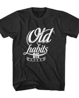 T-Shirt Old Habits Die Hard Typography by Clotee.com Typography, Lettering, Calligraphy Men Women Crew Neck Tee
