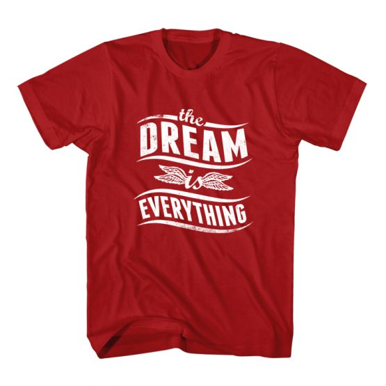 T-Shirt The Dream is Everything Typography