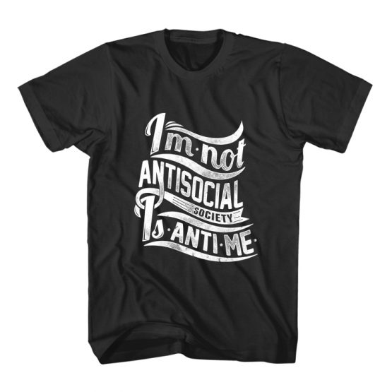 T-Shirt I'm Not Antisocial Typography by Clotee.com Typography, Lettering, Calligraphy Men Women Crew Neck Tee