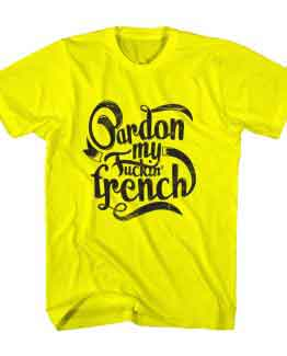 T-Shirt Pardon My French Typography