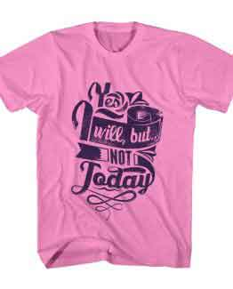T-Shirt I Will But Not Today Typography by Clotee.com Typography, Lettering, Calligraphy Men Women Crew Neck Tee