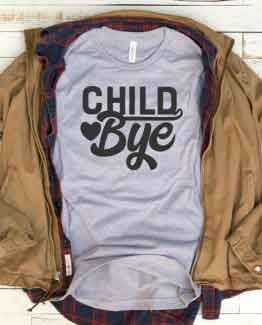 T-Shirt Child Bye Mom Life by Clotee.com New Mom, Boy Mom, Cool Mom