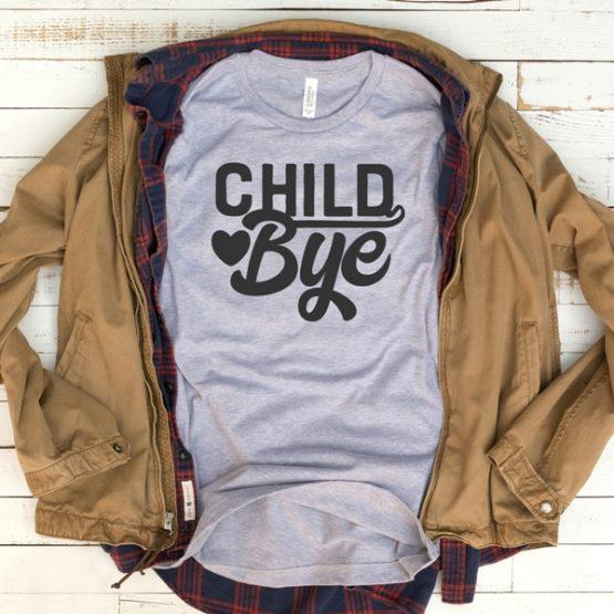 T-Shirt Child Bye Mom Life