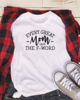 T-Shirt Every Great Mom Says The F Word Mom Life by Clotee.com New Mom, Boy Mom, Cool Mom