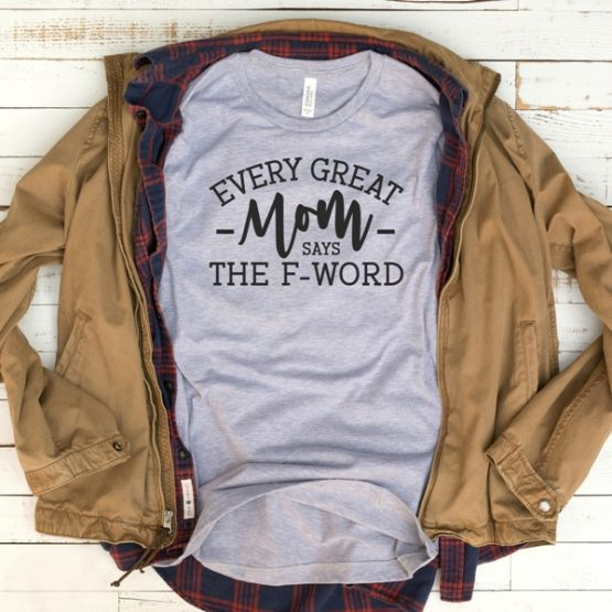 T-Shirt Every Great Mom Says The F Word Mom Life