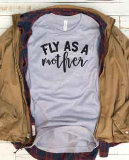 T-Shirt Fly As A Mother Mom Life