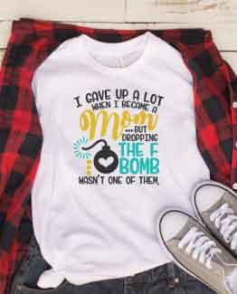 T-Shirt I Gave A Lot When Became A Mom by Clotee.com Mom Life, Funny Mom, Best Mom