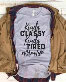 T-Shirt Kinda Classy Kinda Tired Mom Life by Clotee.com New Mom, Boy Mom, Cool Mom