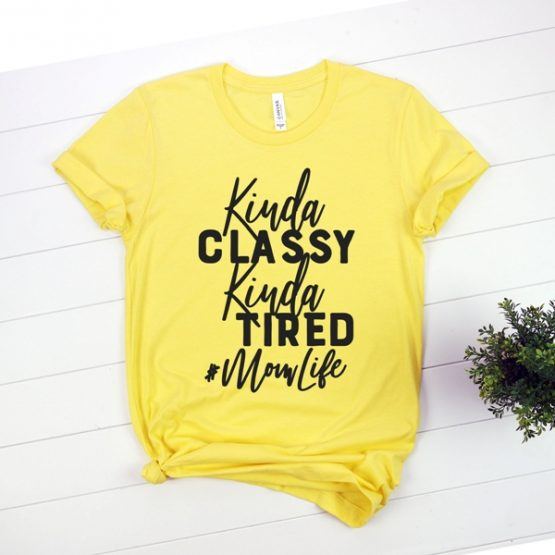 T-Shirt Kinda Classy Kinda Tired Mom Life by Clotee.com New Mom, Boy Mom, Cool Mom