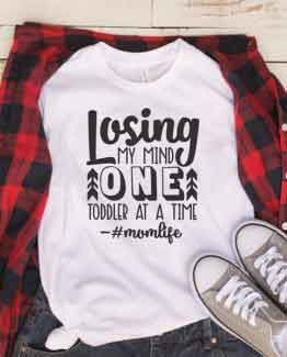 T-Shirt Losing My Mind One Toddler At A Time Mom Life by Clotee.com New Mom, Boy Mom, Cool Mom