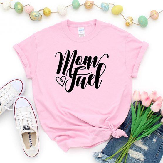 T-Shirt Mom Fuel Mom Life by Clotee.com New Mom, Boy Mom, Cool Mom