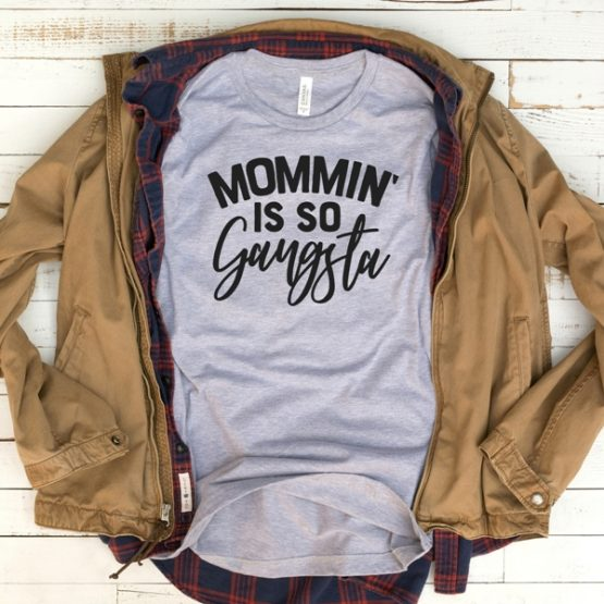 T-Shirt Mommin Is So Gangsta Mom Life