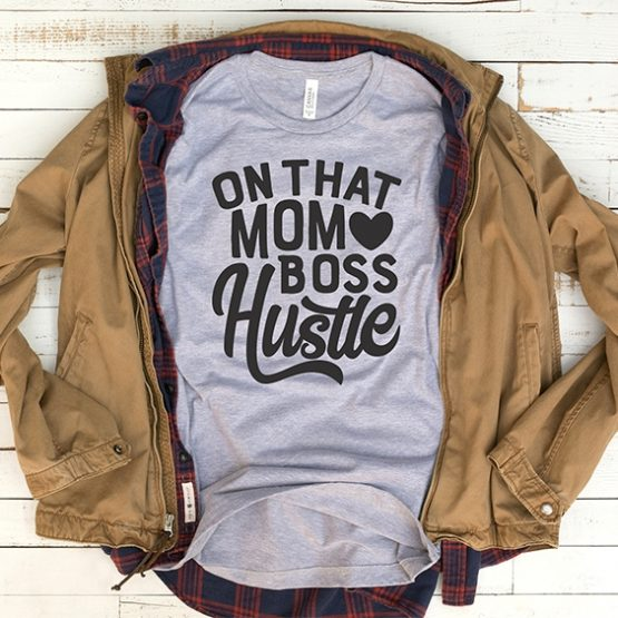 T-Shirt On That Mom Boss Hustle Mom Life by Clotee.com Mom Life, Funny Mom, Best Mom