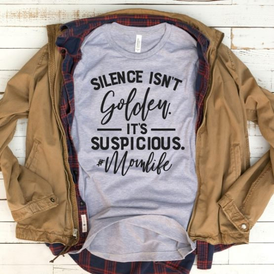 T-Shirt Silence Isnt Golden Mom Life