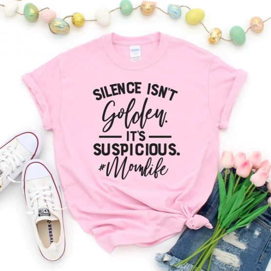 T-Shirt Silence Isnt Golden Mom Life by Clotee.com New Mom, Boy Mom, Cool Mom