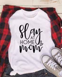 T-Shirt Slay At Home Mom Mother Life by Clotee.com New Mom, Boy Mom, Cool Mom