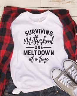 T-Shirt Surviving Motherhood One Meltdown At A Time Mom Life by Clotee.com New Mom, Boy Mom, Cool Mom
