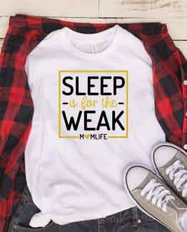 T-Shirt Sleep Is For The Week by Clotee.com Mom Life, Funny Mom, Best Mom