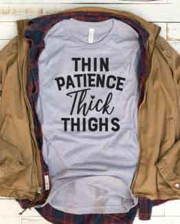 T-Shirt Thin Patience Thick Thighs Mom Life by Clotee.com New Mom, Boy Mom, Cool Mom