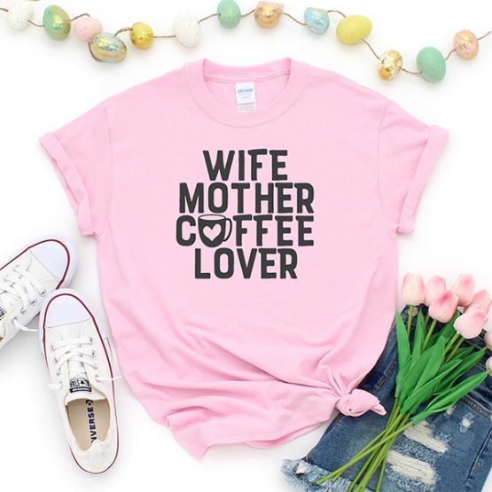 T-Shirt Wife Mother Coffee Lover Mom Life by Clotee.com Mom Life, Funny Mom, Best Mom